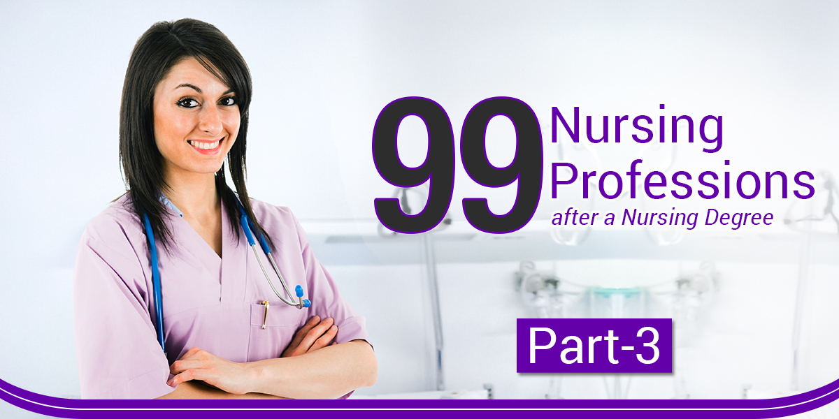 Ninety-nine Nursing Professions after a Nursing Degree – Part 3