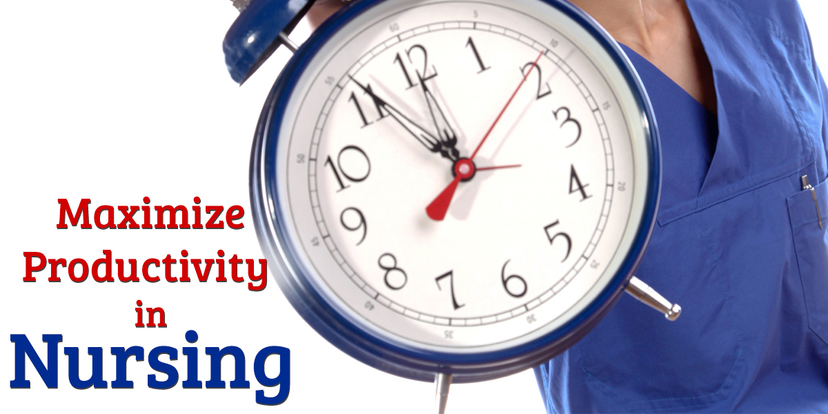 Here's How You Can Maximize Productivity in Nursing